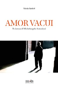 Amor Vacui. Il cinema di Michelangelo Antonioni di Nicola Ranieri